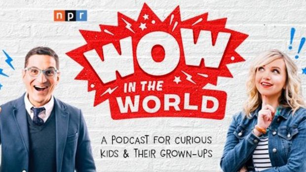 Wow in the World Podcast from NPR