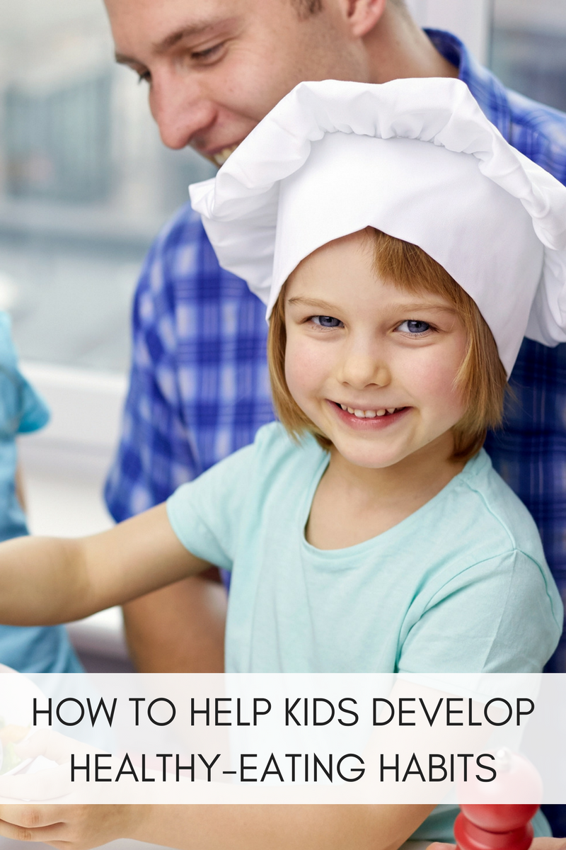 HOW TO HELP KIDS DEVELOP HEALTHY-EATING HABITS