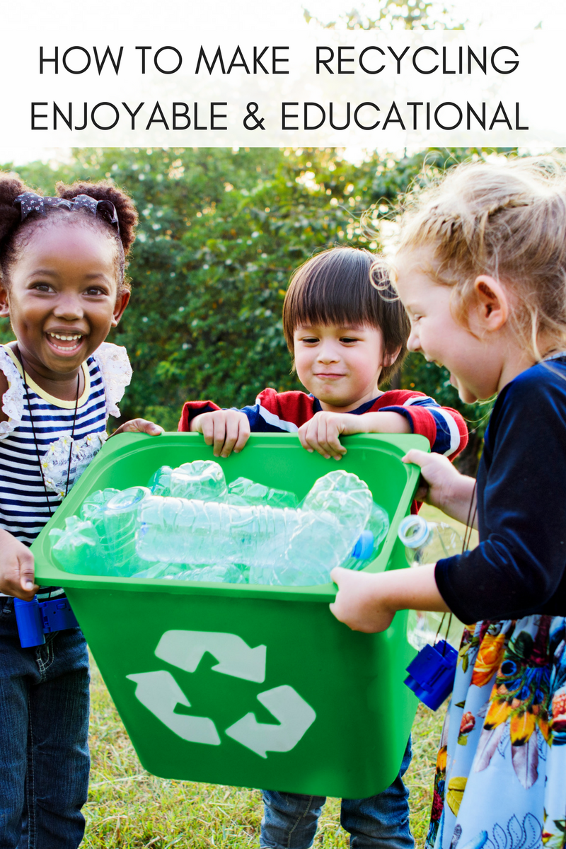 HOW TO MAKE RECYCLING ENJOYABLE & EDUCATIONAL