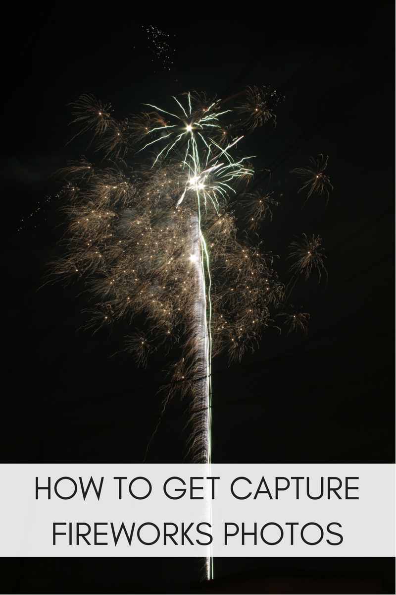 HOW TO GET GOOD FIREWORKS PHOTOS