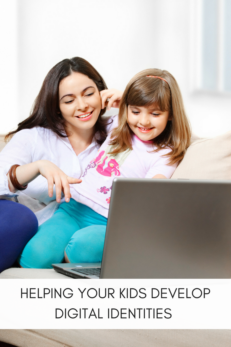 HELPING YOUR KIDS DEVELOP DIGITAL IDENTITIES