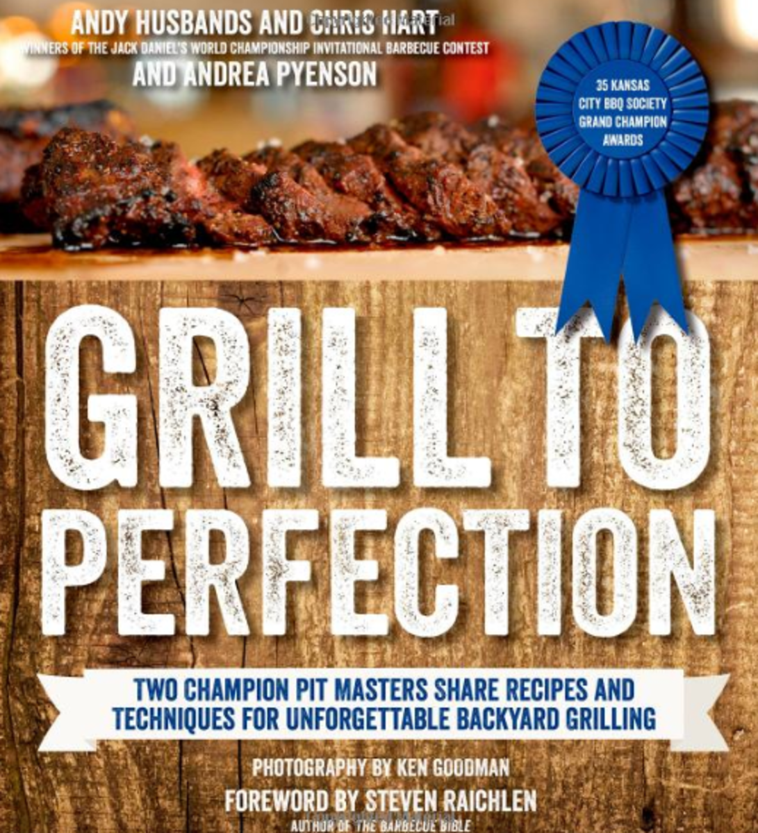 Grilled to Perfection: Two Champion Pit Masters Share Recipes and Techniques for Unforgettable Backyard Grilling