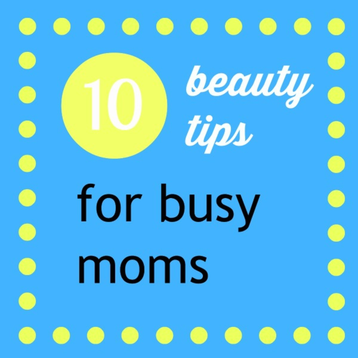 10 beauty tips for busy moms