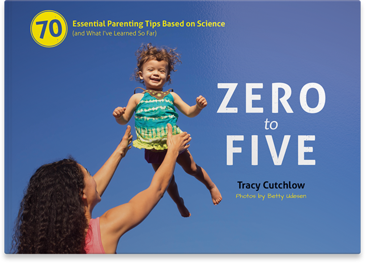 Zero to Five: 70 Essential Parenting Tips Based on Science (and What I've Learned So Far