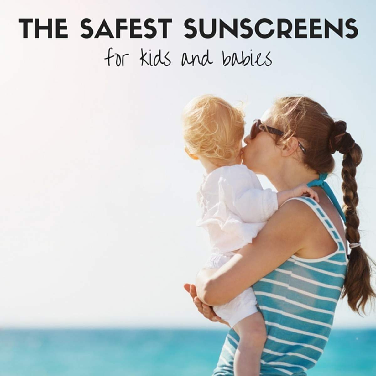 THE BEST & SAFEST SUNSCREENS