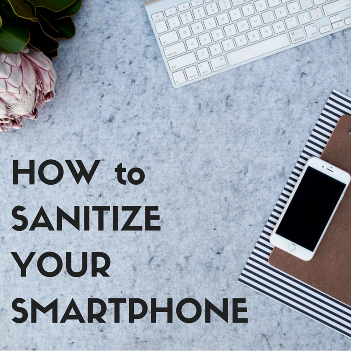 How to Sanitize your Smart Phone
