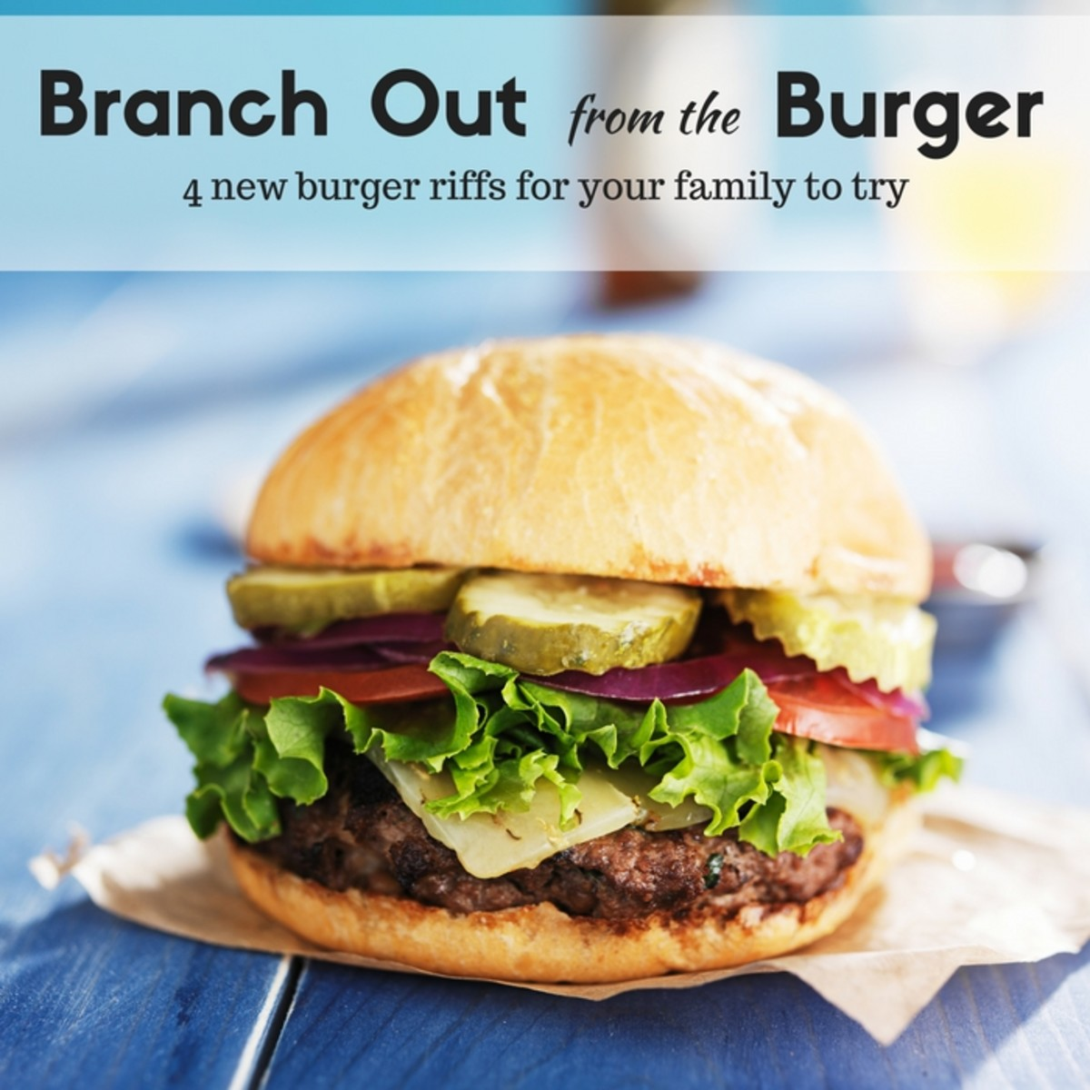4 New Burger Riffs for your Family to Try