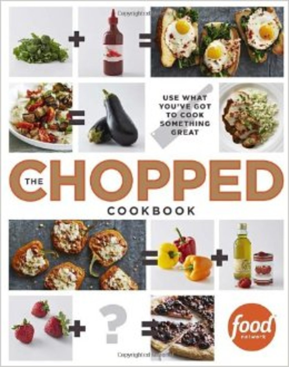 The Chopped Cookbook: Using What You Got to Cook Something Great