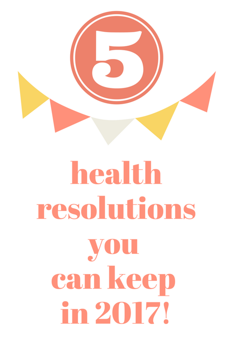 five healthresolutions you can keep in 2017!