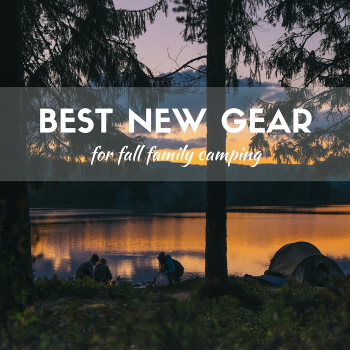 Best New Camping Gear for Fall Family Camping
