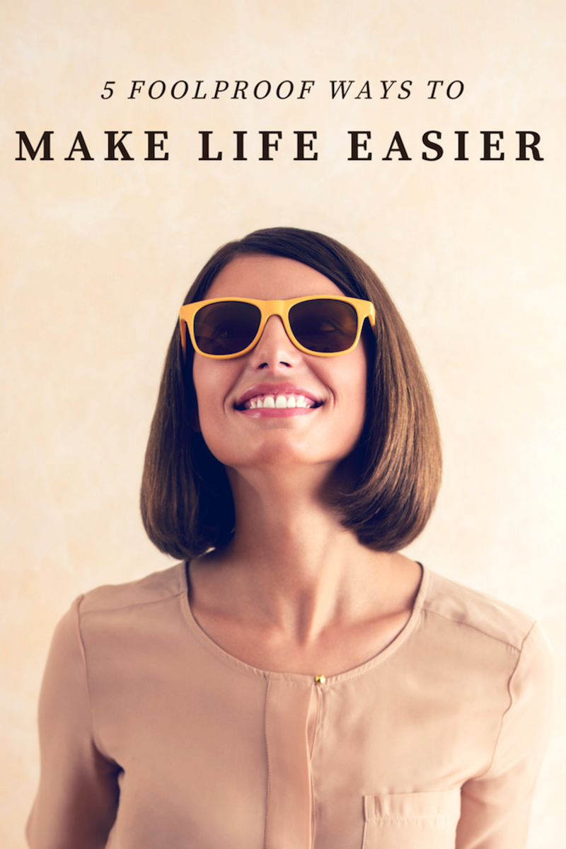5 Ways to Make Your Life Easier