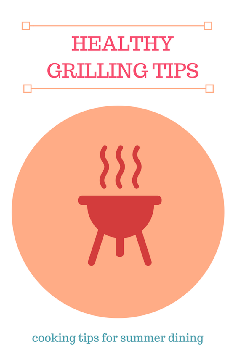 Healthy Grilling Tips: Simple ways to deliver healthier foods to your family