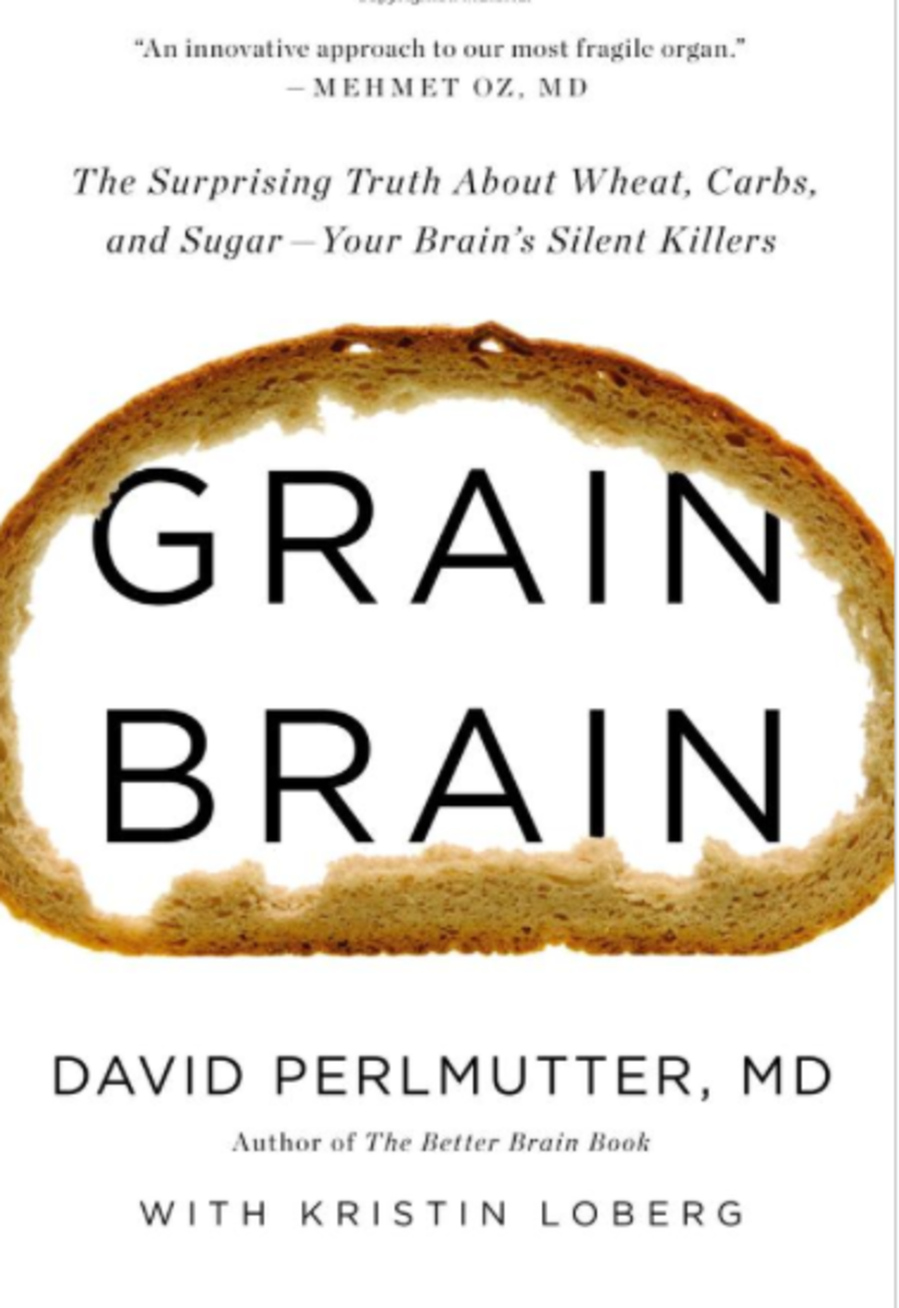The Grain Brain: The Surprising Truth about Wheat, Carbs, and Sugar -- Your Brain's Silent Killer