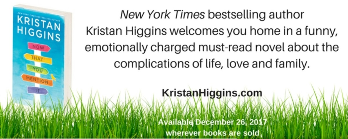 We recently chatted with New York Times Bestselling Author Kristan Higgins about her new release, Now That You Mention It, available in stores now wherever books are sold.