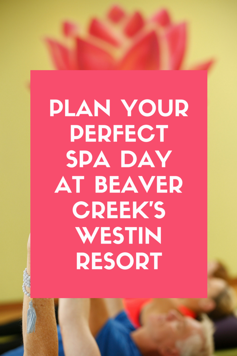 planning a perfect spa day at beaver creek