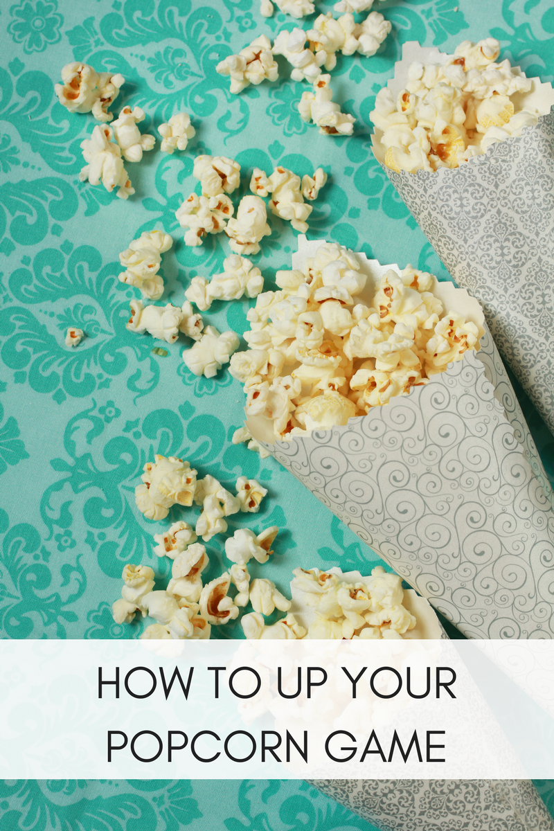 HOW TO UP YOUR POPCORN GAME