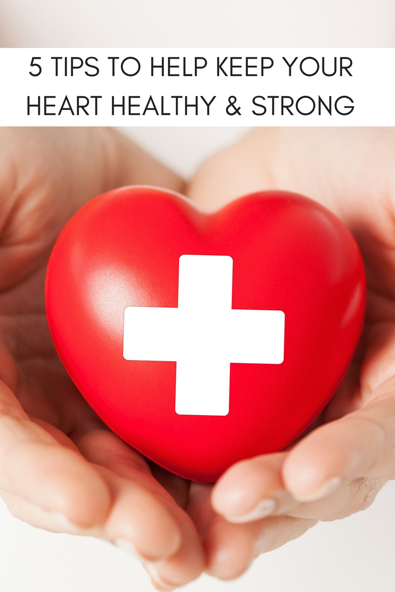 5 TIPS TO HELP KEEP YOUR HEART HEALTHY & STRONG