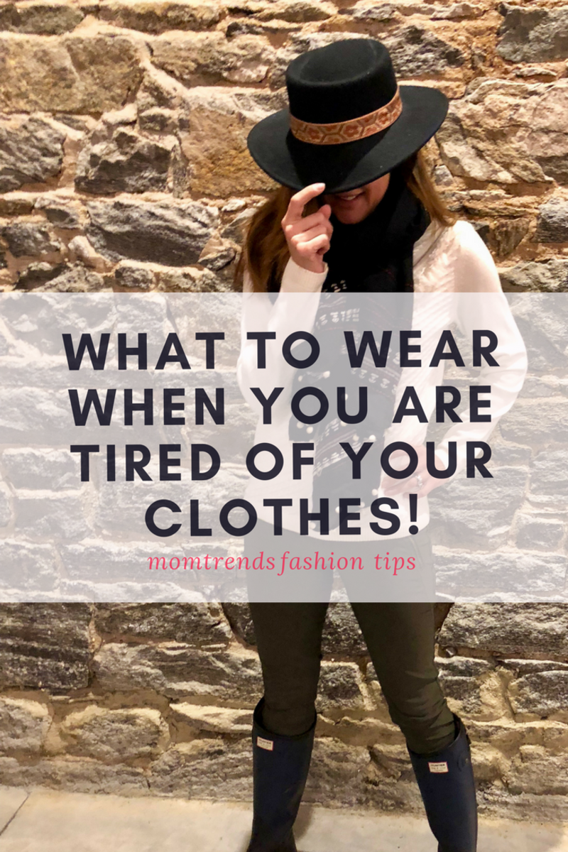What to Wear When You Are Tired of Your Clothes!