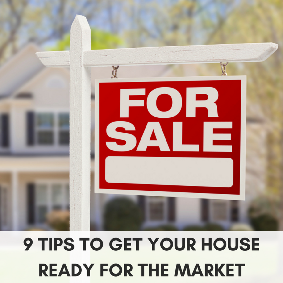 9 TIPS TO GET YOUR HOUSE READY FOR THE MARKET
